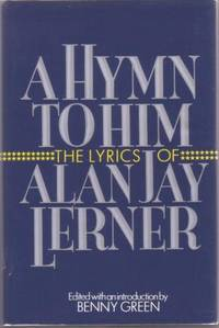 A HYMN TO HIM:; Songbook -- The Lyrics of Alan Jay Lerner. Edited with an introduction by Benny...