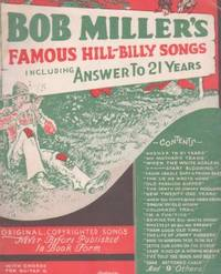"BOB MILLER'S FAMOUS HILL-BILLY SONGS:; Including ""Answer to 21 Years"" Bob Miller"