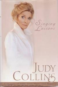 SINGING LESSONS: A Memoir of Love, Loss, Hope, and Healing [signed]. Judy Collins.