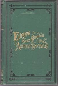 EUROPE VIEWED THROUGH AMERICAN SPECTACLES.; New Edition, with Illustrations. Charles Carroll Fulton