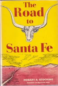 THE ROAD TO SANTA FE:; Illustrations and Maps by the Author. Hobart E. Stocking.