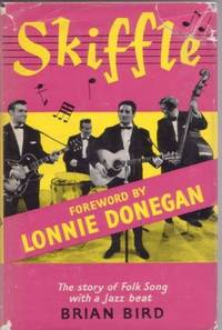 SKIFFLE:; The Story of Folk-song with a Jazz Beat. With a Foreword by Lonnie Donegan (The King of...