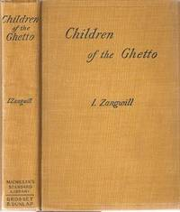 CHILDREN OF THE GHETTO: A Study of A Peculiar People [one-volume edition]. Israel Zangwill