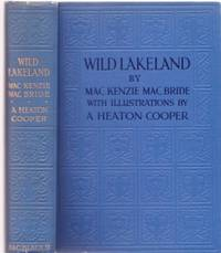 WILD LAKELAND:; With Illustrations by A. Heaton Cooper. Lake District / MacBride England, MacKenzie