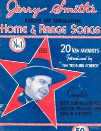 "JERRY SMITH'S FOLIO OF ORIGINAL HOME & RANGE SONGS, No. 1: 20 New Favorites introduced by ""The Yodeling Cowboy"" Jerry Smith."