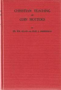 THE CHRISTIAN TEACHING OF COIN MOTTOES. With a ... chapter on The Religious Character of Ancient...