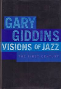 VISIONS OF JAZZ: The First Century. Gary Giddins