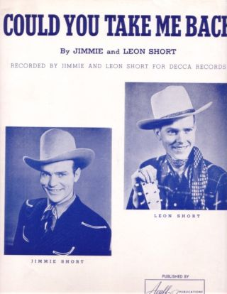 COULD YOU TAKE ME BACK. By Jimmie and Leon Short. Recorded by Jimmie and Leon Short for Decca...