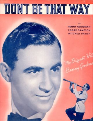 "DON'T BE THAT WAY. By Benny Goodman, Edgar Sampson, Mitchell Parish. ""My Biggest Hit""--Benny..."