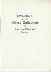 CATALOGUE OF THE MORSE COLLECTION OF AMERICAN HISTORICAL POTTERY: presented by Emma DeF. Morse to the AAS, 1913. American Antiquarian Society.