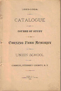 1883-1884 CATALOGUE AND COURSE OF STUDY OF THE CORNING FREE ACADEMY AND UNION SCHOOL. A. Gaylord...