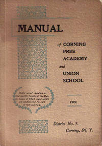 MANUAL OF CORNING FREE ACADEMY AND UNION SCHOOL: 1900. Corning / Hunt New York, Leigh R