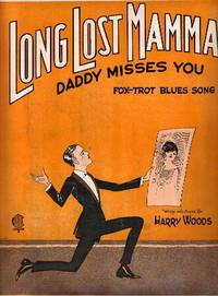 LONG LOST MAMMA, DADDY MISSES YOU: Fox-trot Blues Song; Words and music by Harry Woods. Long...