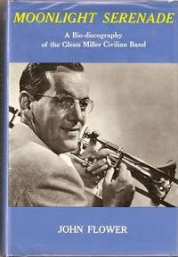MOONLIGHT SERENADE: A Bio-discography of the Glenn Miller Civilian Band. John Flower