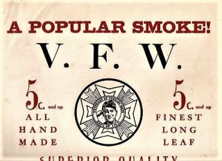 A POPULAR SMOKE! V.F.W. 5c. AND UP...ALL HAND MADE...FINEST LONG LEAF...A MILD AND MELLOW SMOKE....